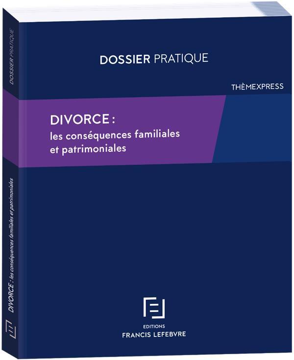 DIVORCE : LES CONSEQUENCES FAMILIALES ET PATRIMONIALES