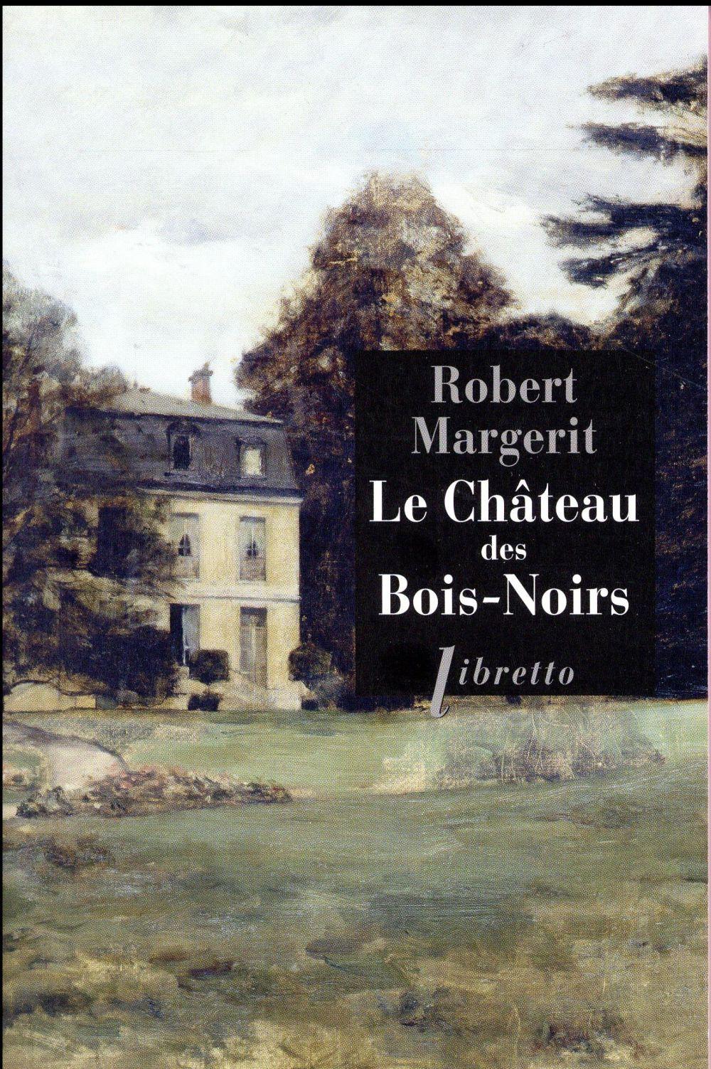 LE CHATEAU DES BOIS-NOIRS Margerit Robert Libretto