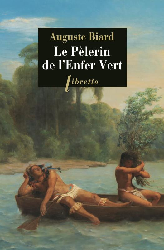 LE PELERIN DE L'ENFER VERT  -  RIO-AMAZONIE 1858-1859