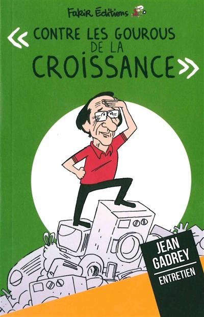 CONTRE LES GOUROUS DE LA CROISSANCE - ENTRETIEN AVEC JEAN GADREY