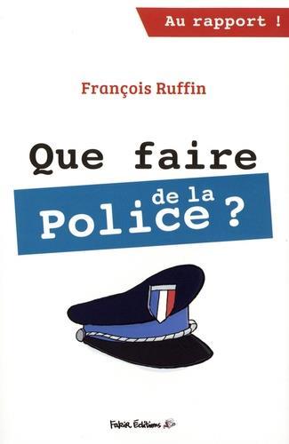 QUE FAIRE DE LA POLICE ?