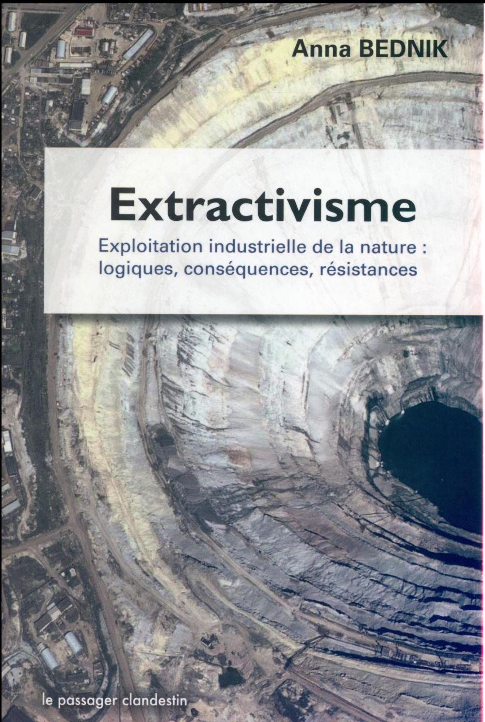 EXTRACTIVISME, EXPLOITATION INDUSTRIELLE DE LA NATURE. LOGIQUES, CONSEQUENCES, RESISTANCES
