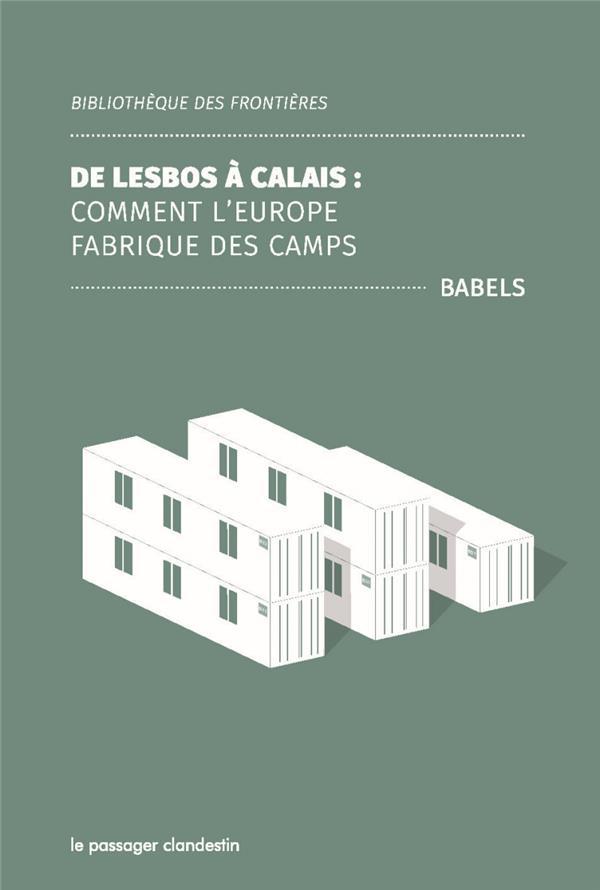 DE LESBOS A CALAIS: COMMENT L EUROPE FABRIQUE DES CAMPS