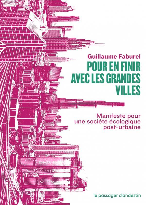 POUR EN FINIR AVEC LES GRANDES VILLES     MANIFESTE POUR UNE SOCIETE ECOLOGIQUE POST URBAINE