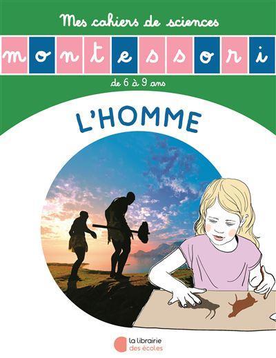 LES PETITS MONTESSORI  -  L'HISTOIRE DE L'HOMME  -  MON CAHIER DE SCIENCES