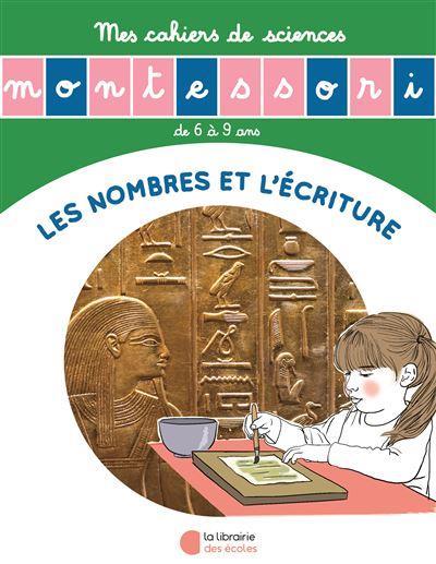 LES PETITS MONTESSORI  -  L'ECRITURE ET LES NOMBRES  -  MES CAHIERS DE SCIENCES