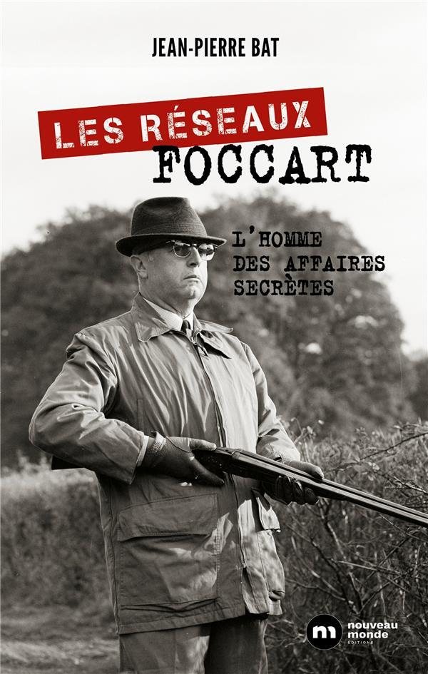 LES RESEAUX FOCCART - L HOMME DES AFFAIRES SECRETES  NOUVEAU MONDE