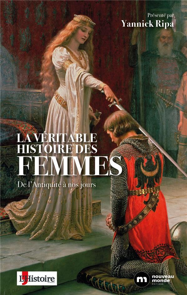 LA VERITABLE HISTOIRE DES FEMMES  -  DE L'ANTIQUITE A NOS JOURS