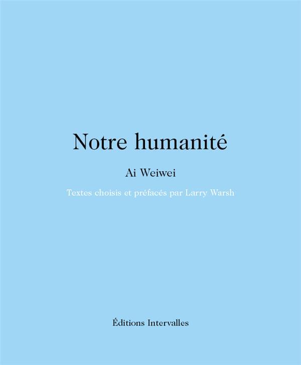 NOTRE HUMANITE WEIWEI/WARSH INTERVALLES