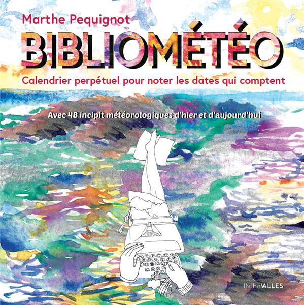 BIBLIOMETEO  -  52 INCIPITS POUR DIRE LE TEMPS QU'IL FAIT PEQUIGNOT MARTHE INTERVALLES