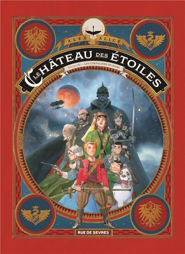 LE CHATEAU DES ETOILES T.3  -  LES CHEVALIERS DE MARS ALICE ALEX Rue de Sèvres