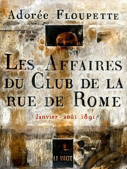 LES AFFAIRES DU CLUB DE LA RUE DE ROME  -  JANVIER-AOUT 1891