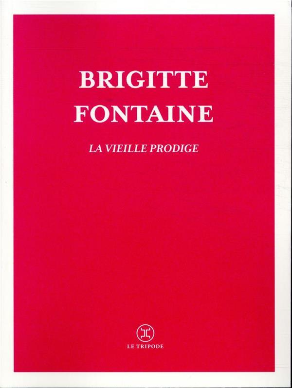 LA VIEILLE PRODIGE FONTAINE BRIGITTE LE TRIPODE