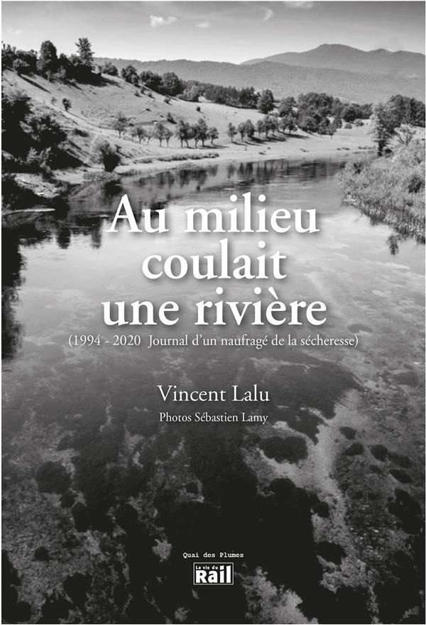 AU MILIEU COULAIT UNE RIVIERE  -  (1994-2020, JOURNAL D'UN NAUFRAGE DE LA SECHERESSE)