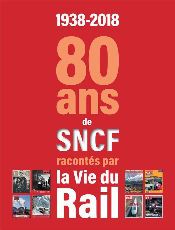 80 ANS DE LA SNCF RACONTES PAR LA VIE DU RAIL COLLECTIF LA VIE DU RAIL