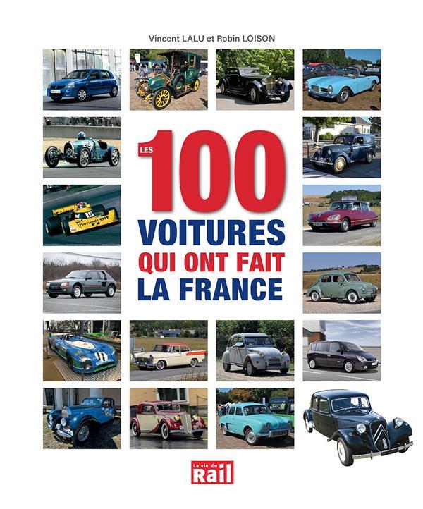 LES 100 VOITURES QUI ONT FAIT LA FRANCE  LA VIE DU RAIL