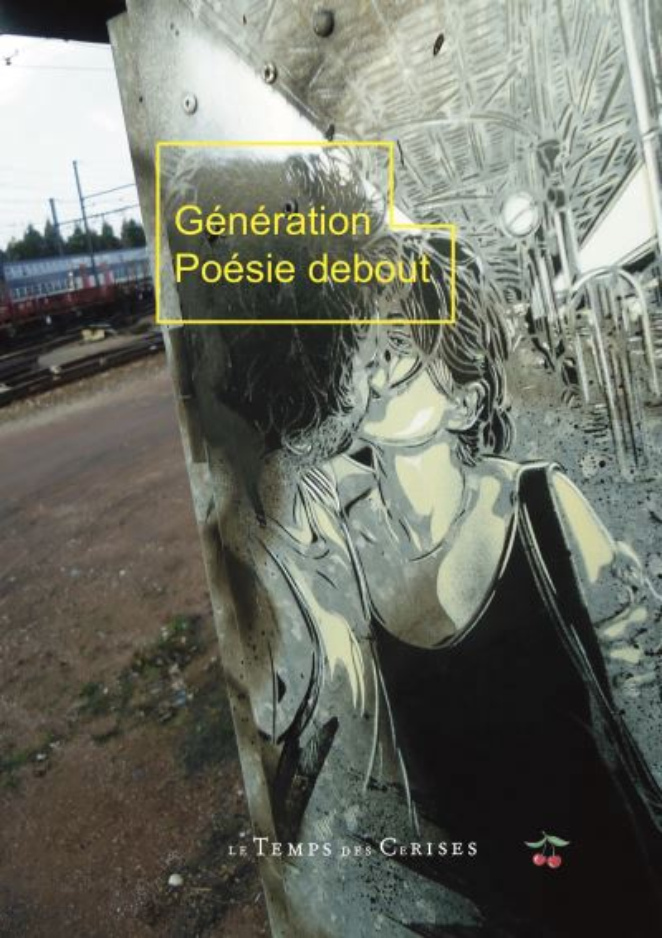 POESIE GENERATION DEBOUT  -  ANTHOLOGIE DE LA JEUNE POESIE FRANCAISE COLLECTIF TEMPS CERISES