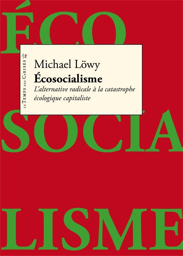 ECOSOCIALISME  -  L'ALTERNATIVE RADICALE A LA CATASTROPHE ECOLOGIQUE CAPITALISTE
