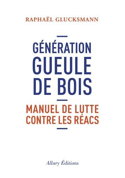 GENERATION GUEULE DE BOIS GLUCKSMANN RAPHAEL ALLARY