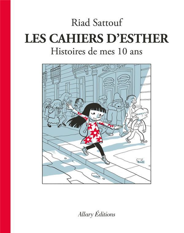 LES CAHIERS D'ESTHER T.1  -  HISTOIRES DE MES 10 ANS Sattouf Riad Allary éditions