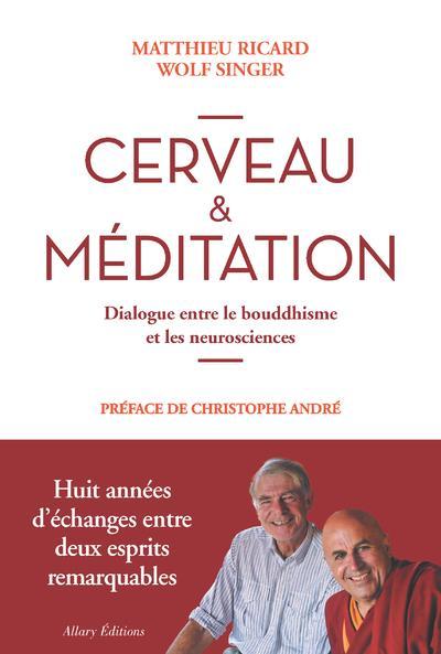 CERVEAU et MEDITATION  -  DIALOGUE ENTRE LE BOUDDHISME ET LES NEUROSCIENCES RICARD/SINGER Allary éditions