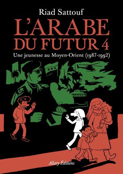 L'ARABE DU FUTUR T.4  -  UNE JEUNESSE AU MOYEN-ORIENT (1987-1992) SATTOUF RIAD ALLARY