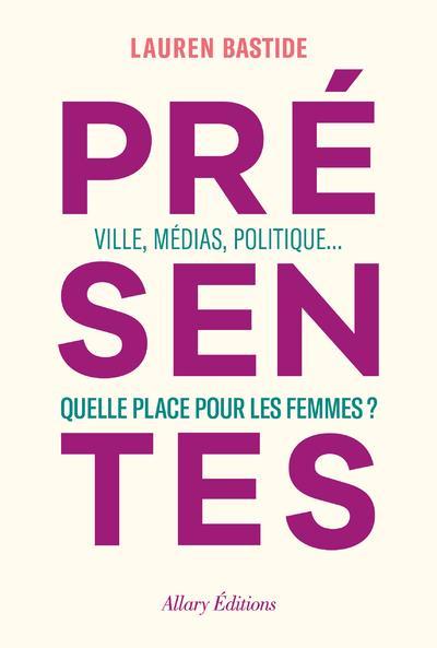 PRESENTES  -  VILLE, MEDIAS, POLITIQUE... QUELLE PLACE POUR LES FEMMES ?