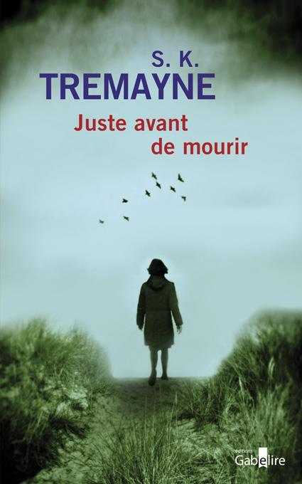 JUSTE AVANT DE MOURIR S. K. TREMAYNE GABELIRE