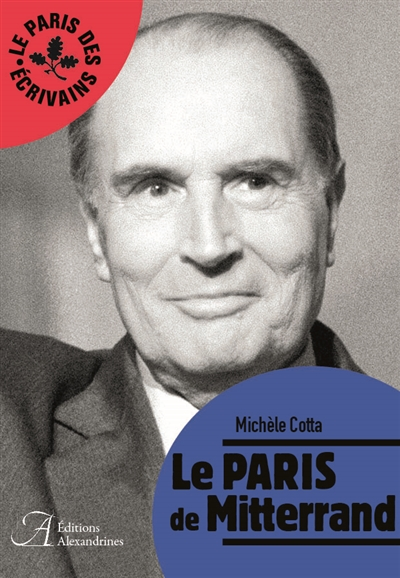LE PARIS DE MITTERRAND COTTA MICHELE ALEXANDRINES
