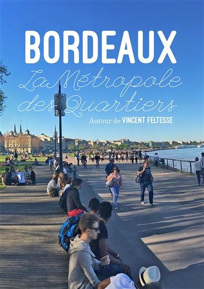 BORDEAUX, LA METROPOLE DES QUARTIERS. AUTOUR DE VINCENT FELTESSE.