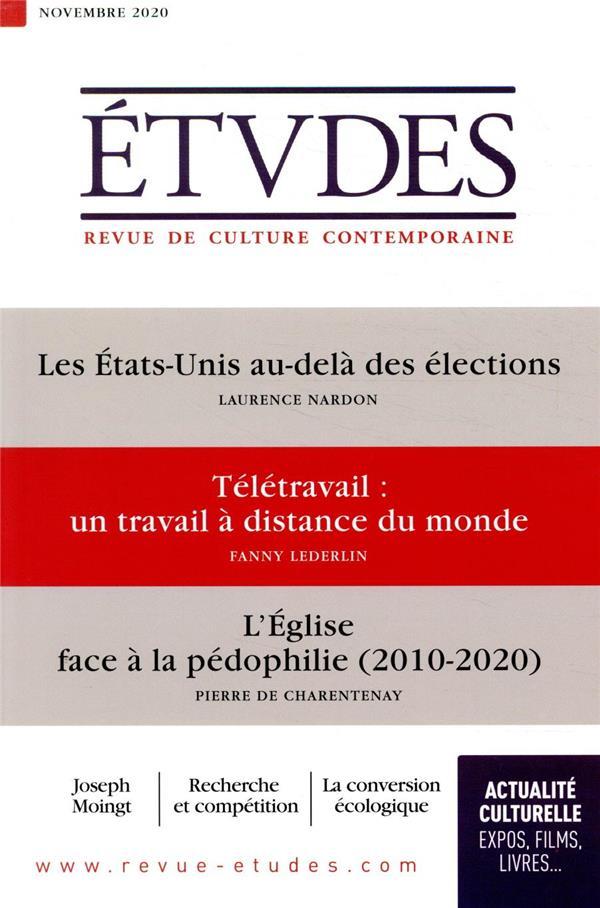 REVUE ETUDES N.4276  -  NOVEMBRE 2020  -  LES ETATS-UNIS AU-DELA DES ELECTIONS  -  TELETRAVAIL : UN TRAVAIL A DISTANCE DU MONDE  -  L'EGLISE FACE A LA PEDOPHILIE (2010-2020)