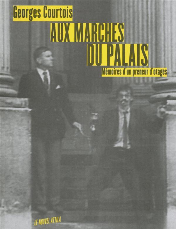 AUX MARCHES DU PALAIS  -  MEMOIRES D'UN PRENEUR D'OTAGES