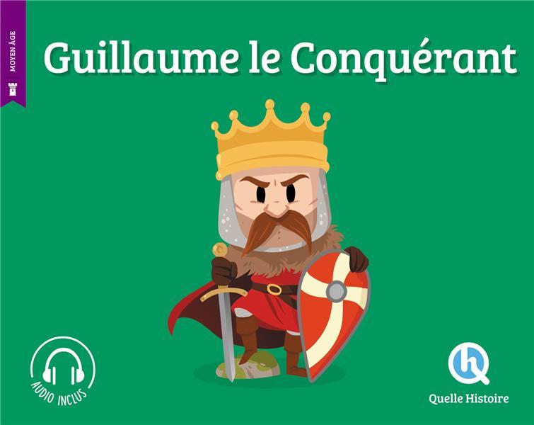 GUILLAUME LE CONQUERANT L-HOER CLAIRE QUELLE HISTOIRE