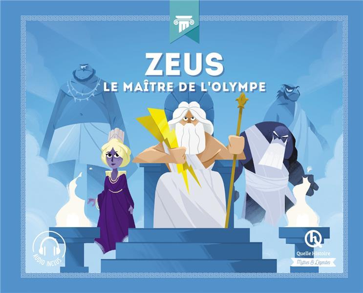 ZEUS  -  LE MAITRE DE L'OLYMPE GOUAZE JULIE QUELLE HISTOIRE