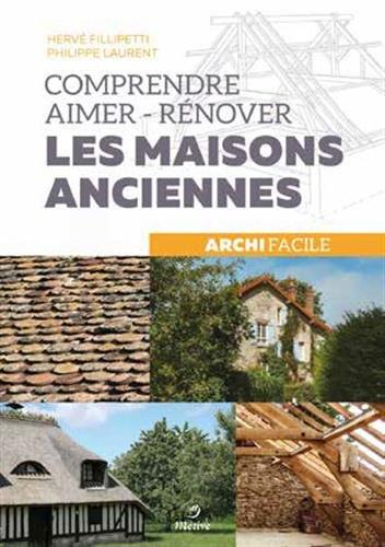 COMPRENDRE AIMER-RENOVER LES MAISONS ANCIENNES FILLIPETTI HERVE METIVE