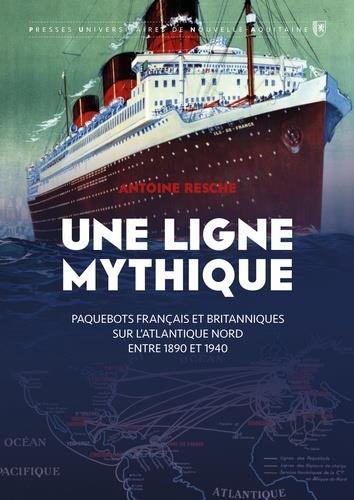 UNE LIGNE MYTHIQUE : PAQUEBOTS FRANCAIS ET BRITANNIQUES SUR L'ATLANTIQUE RESCHE/AUGERON METIVE