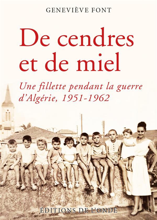 DE CENDRES ET DE MIEL  -  UNE FILLETTE PENDANT LA GUERRE D'ALGERIE, 1951-1962 FONT GENEVIEVE ONDE