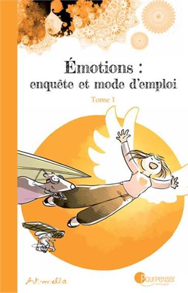 EMOTIONS : ENQUETE ET MODE D'EMPLOI T.1 ART-MELLA Pourpenser