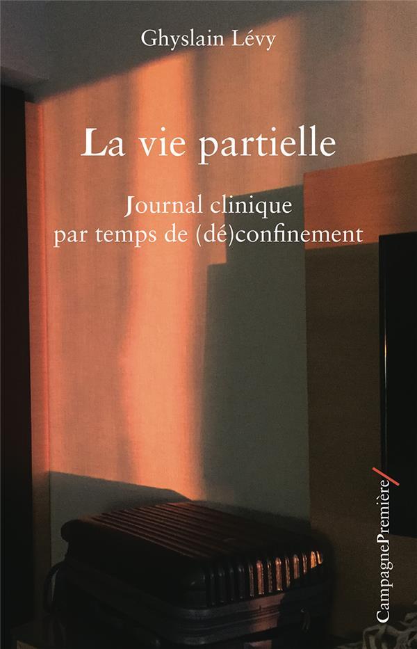 LA VIE PARTIELLE  -  JOURNAL CLINIQUE PAR TEMPS DE (DE)CONFINEMENT GHYSLAIN LEVY CAMPAGNE PREM