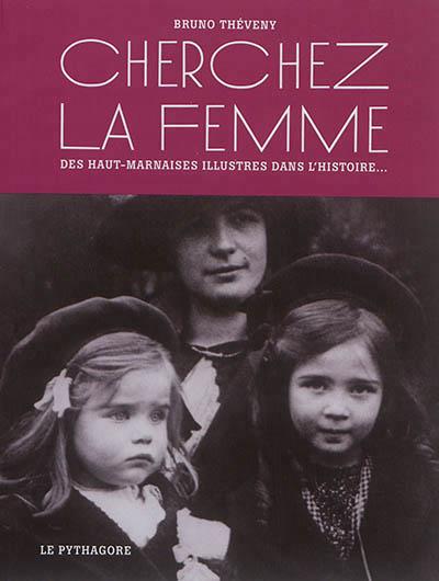 CHERCHEZ LA FEMME - DES HAUT-MARNAISES ILLUSTRES DANS L'HISTOIRE... Théveny Bruno Pythagore