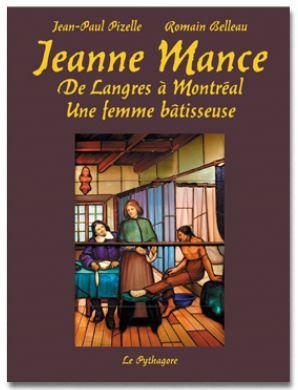 JEANNE MANCE - DE LANGRES A MONTREAL UNE FEMME BATISSEUSE