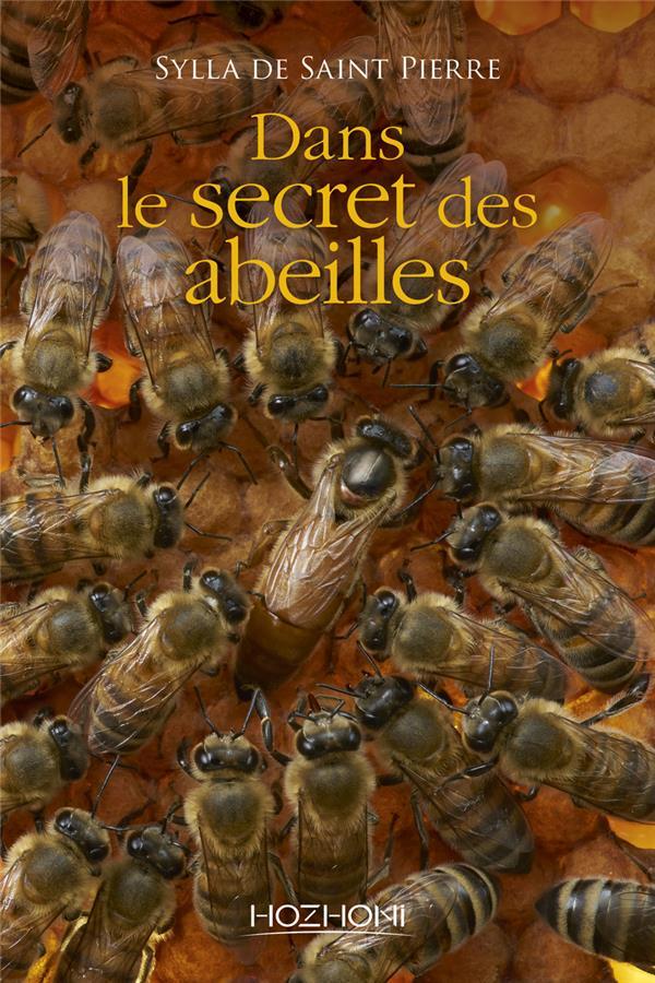 DANS LE SECRET DES ABEILLES SAINT-PIERRE S D. HOZHONI
