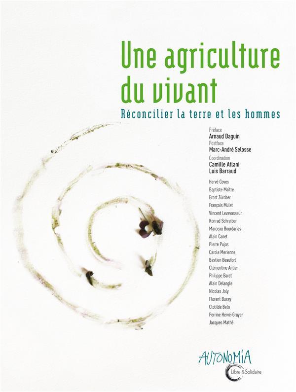 UNE AGRICULTURE DU VIVANT  -  RECONCILIER LA TERRE ET LES HOMMES