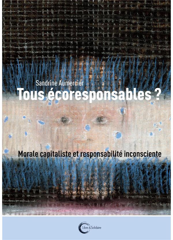 TOUS ECORESPONSABLES ? INCONSCIENT ET RESPONSABILITE PLANETAIRE