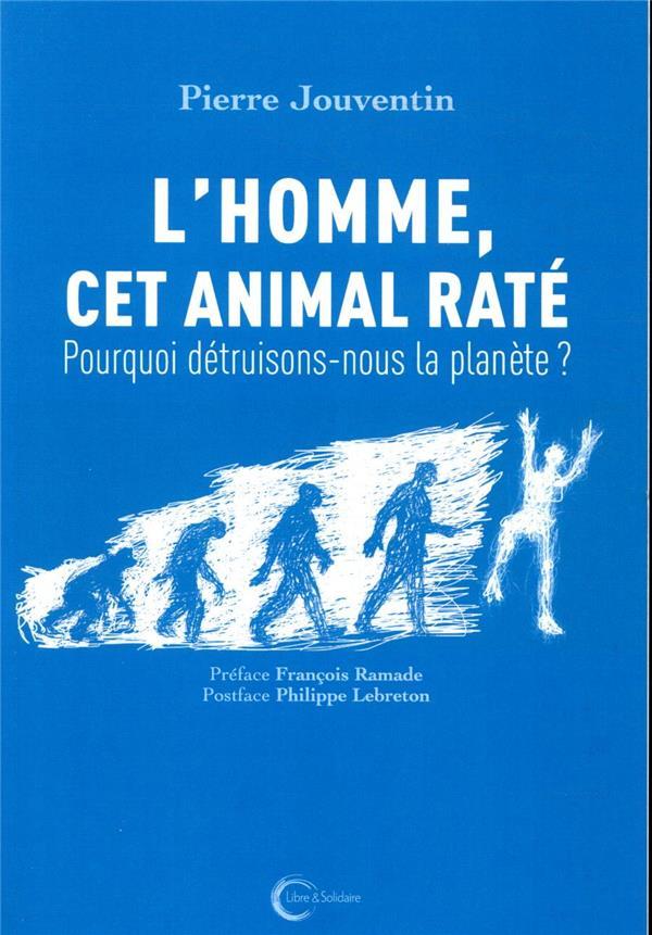 L'HOMME, CET ANIMAL RATE  -  POURQUOI DETRUISONS-NOUS LA PLANETE ?
