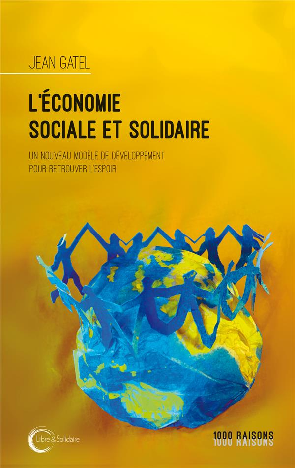 L'ECONOMIE SOCIALE ET SOLIDAIRE  -  UN NOUVEAU MODELE DE DEVELOPPEMENT POUR RETROUVER L'ESPOIR