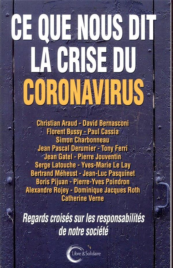 CE QUE NOUS DIT LA CRISE DU CORONAVIRUS  -  REGARDS CROISES SUR LES RESPONSABILITES DE NOTRE SOCIETE LATOUCHE, SERGE LIBRE SOLIDAIRE