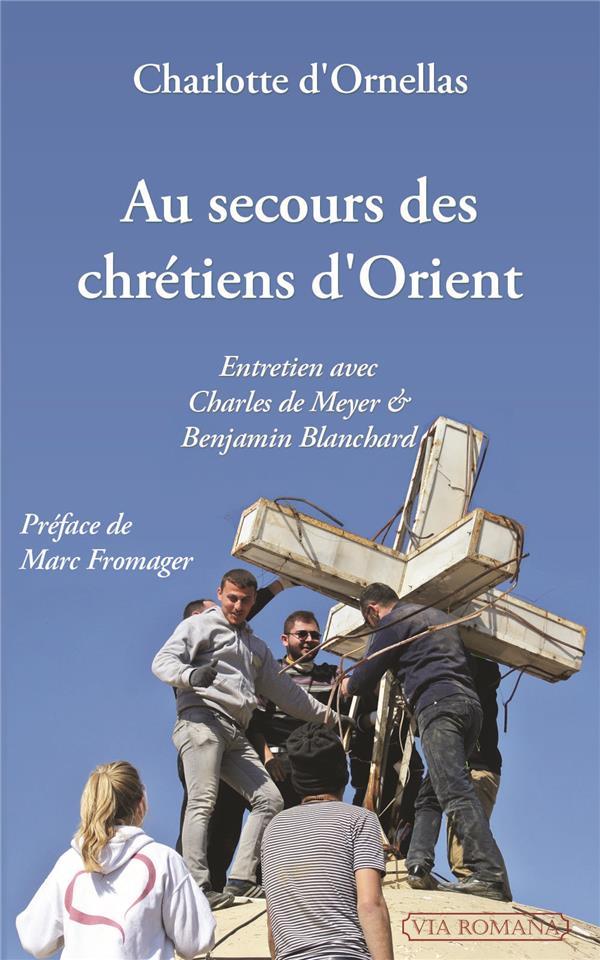AU SECOURS DES CHRETIENS D'ORIENT : ENTRETIEN AVEC CHARLES DE MEYER ET BENJAMIN BLANCHARD