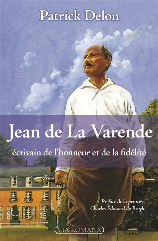 JEAN DE LA VARENDE, ECRIVAIN DE L'HONNEUR ET DE LA FIDELITE