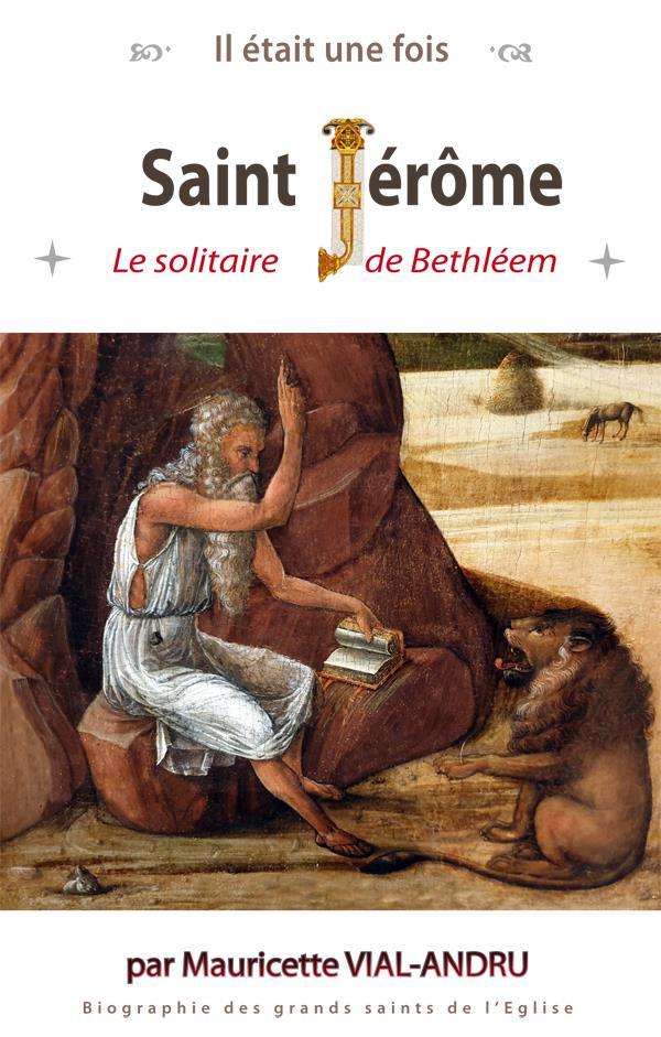 IL ETAIT UNE FOIS SAINT JEROME - LE SOLITAIRE DE BETHLEEM